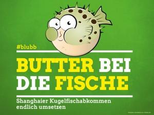 """Illustration zum Kugelfischabkommen mit dem Text: """"#blubb - Butter bei die Fische - Shanghaier Kugelfischabkommen endlich umsetzen."""""""