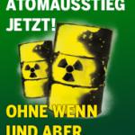 Atomausstieg jetzt! Ohne Wenn und Aber. -2- 184x212