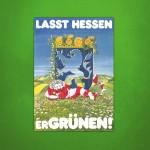 """Wahlplakat aus der Achtzigern mit dem Text: """"Lasst Hessen erGRÜNEN!"""""""