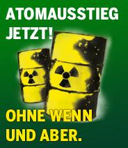 Atomausstieg jetzt! Ohne Wenn und Aber.