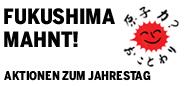 Fukushima Mahnt! Aktionen zum Jahrestag
