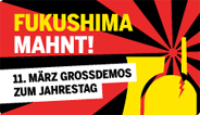 Fukushima mahnt! 11. März Grossdemos zum Jahrestag
