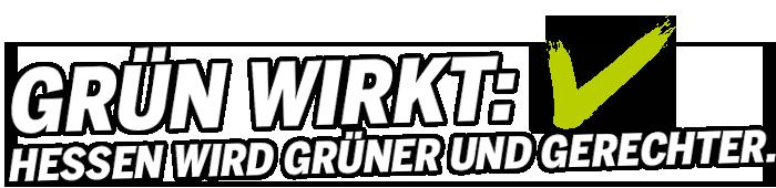 GRÜN wirkt: Hessen wird grüner und gerechter.