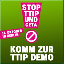 Stop TTIP und CETA - Komm zur TTIP Demo am 11. Oktober in Berlin